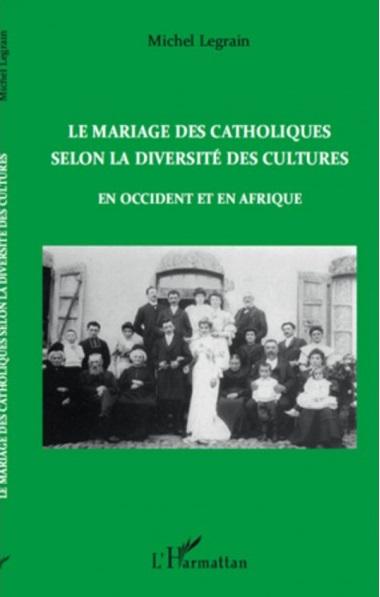 le-mariage-des-catholiques-selon-la-diversite-des-cultures-en-occident-et-en-afrique-de-michel-legrain